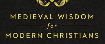 Chris Armstrong, Medieval Wisdom for Modern Christians