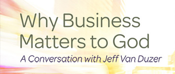 Jeff Van Duzer - Why Business Matters to God
